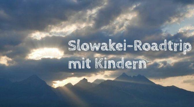 Slowakei-Roadtrip mit Kindern
