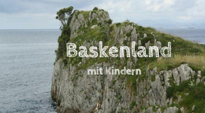 Baskenland mit Kindern: Unsere Erfahrungen im Rundumschlag