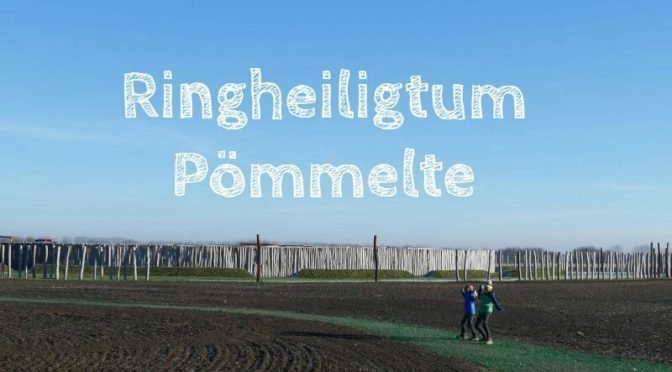 Ringheiligtum Pömmelte: Steinzeit in Sachsen-Anhalt