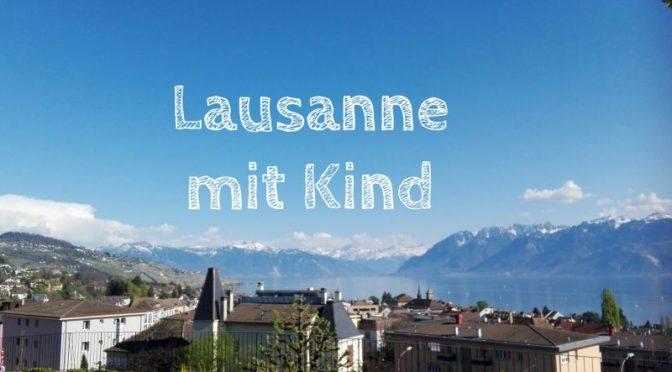 Genfer See: 6 Tipps für Lausanne mit Kind