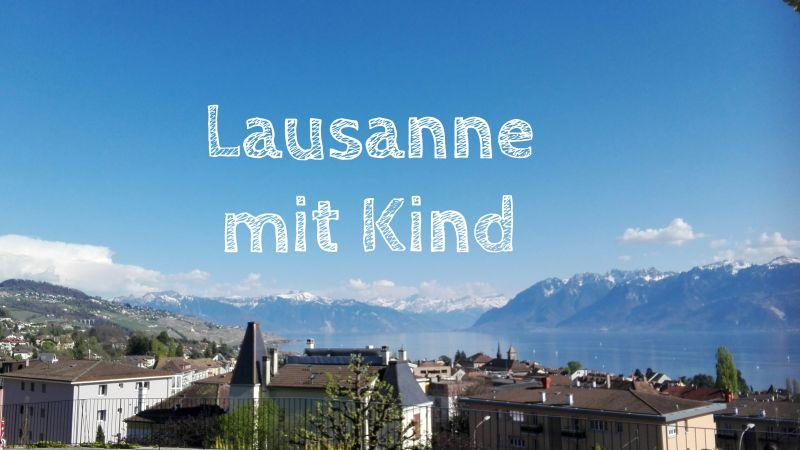 Lausanne mit Kind, Backpacking in der Schweiz