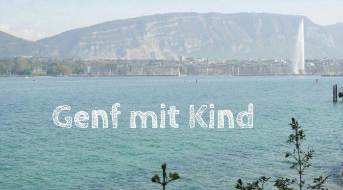 Genf low budget: Sightseeing mit Kind in der teuersten Stadt Europas
