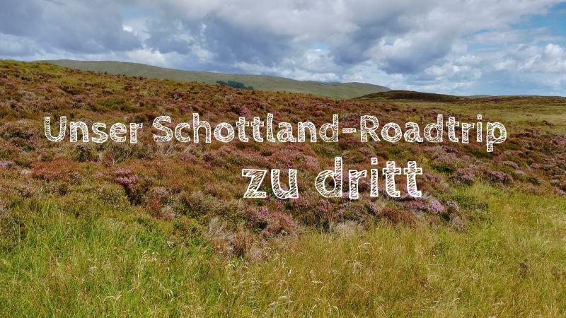 Schottland alleine mit Kindern, Schottland-Roadtrip