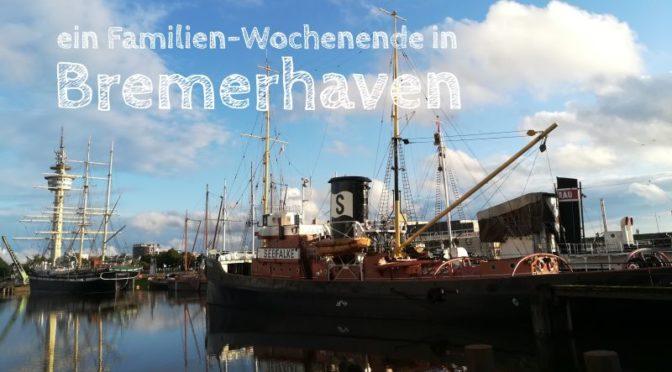 ein Wochenende in Bremerhaven mit Kindern