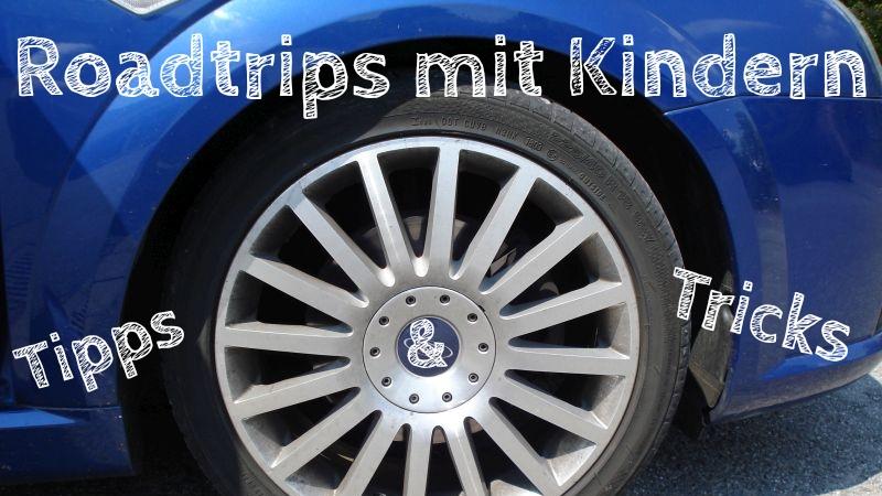 Roadtrip mit Kindern, Familienurlaub mit Auto, unsere Erfahrungen, Tipps und Tricks