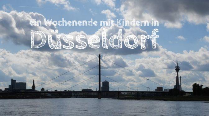 Düsseldorf mit Kindern: Ein Wochenende in der Landeshauptstadt