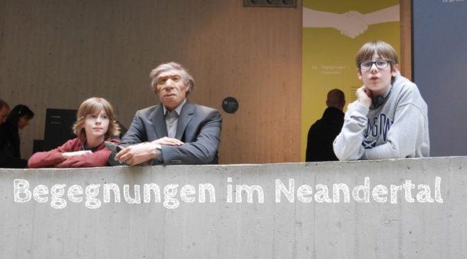 Neandertal: Ausflug in die Frühgeschichte der Menschheit
