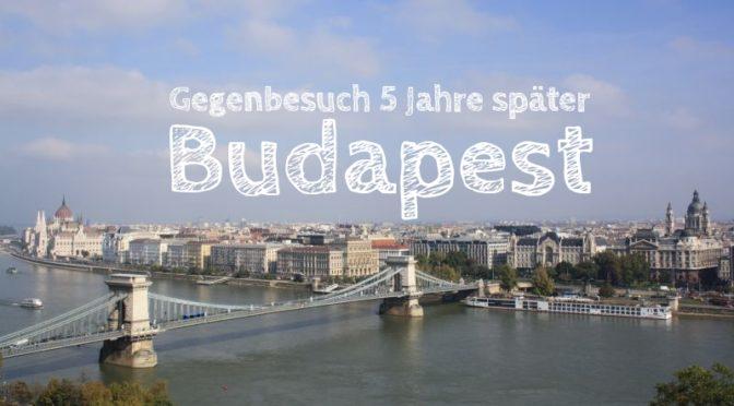 Budapest: Gegenbesuch 5 Jahre später [Die Entdeckung Europas]