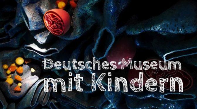 München: Unsere Praxis-Tipps für das Deutsche Museum mit Kindern