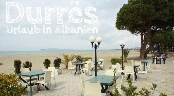 Durrës: Unsere Tipps und Erfahrungen für den Albanien-Urlaub
