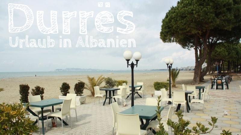 Urlaub in Albanien Durres