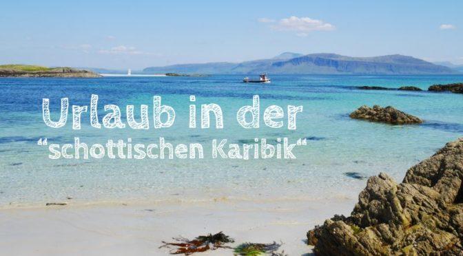 Schottische Inseln: Familienurlaub auf Islay, Jura, Mull und Co