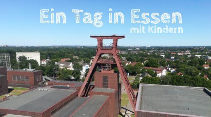 Familienurlaub im Ruhrgebiet: Ein toller Tag in Essen mit Kindern