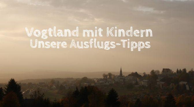 Familienurlaub im Vogtland: 8 Tipps für tolle Ausflugsziele