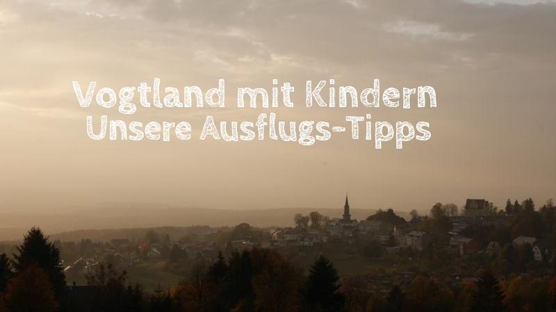 Ausflugsziele Vogtland mit Kindern
