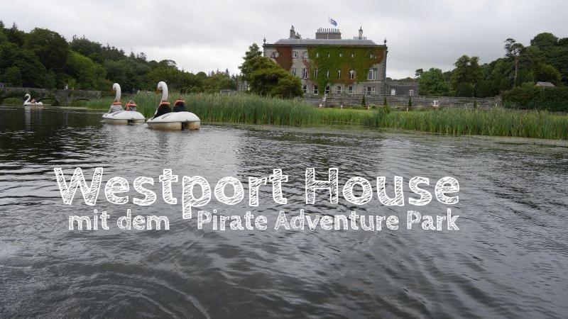 Westport House und Pirate Adventure Park Erfahrungsbericht