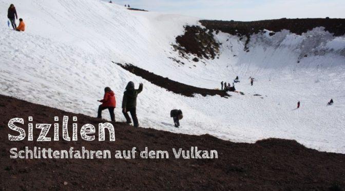 Sizilien: Schlittenfahren auf dem Vulkan – und eine Bitte [Die Entdeckung Europas]