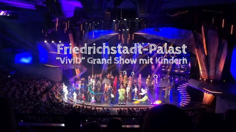 Friedrichstadt-Palast mit Kindern, Grand Show VivID, Berlin