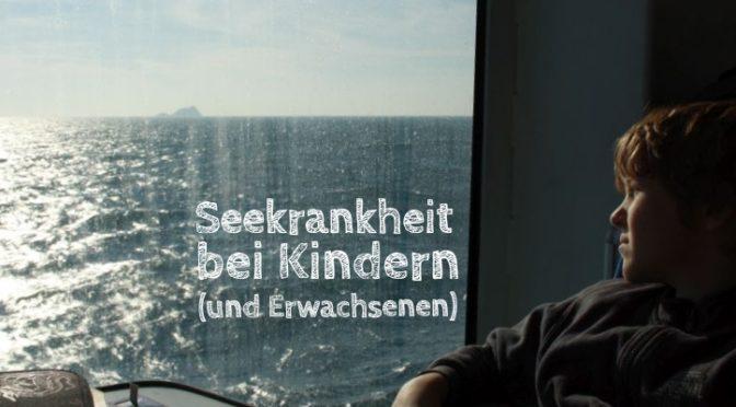 Seekrank auf Fähren und Kreuzfahrtschiffen: Übelkeit bei Kindern (und Erwachsenen)