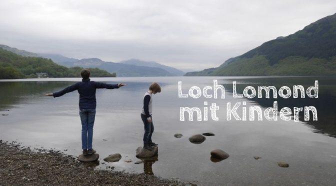 Loch Lomond mit Kindern: Erfahrungen und Tipps für den Schottland-Urlaub