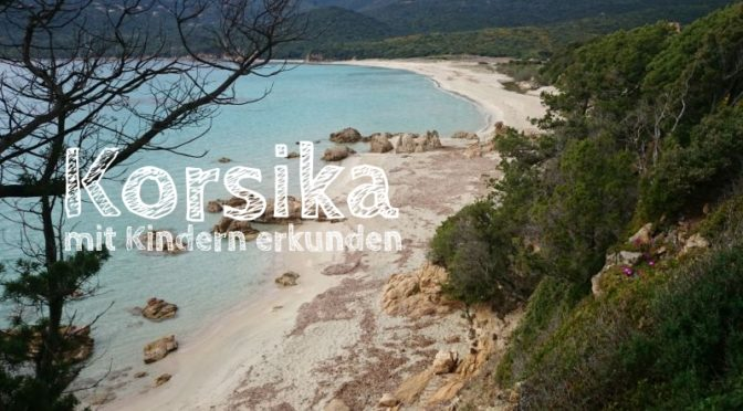 Korsika: Unser Familien-Programm rund um die Insel [Werbung]