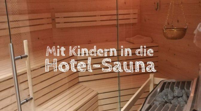 Wellness mit Kindern: Unsere Erfahrungen in der Sauna