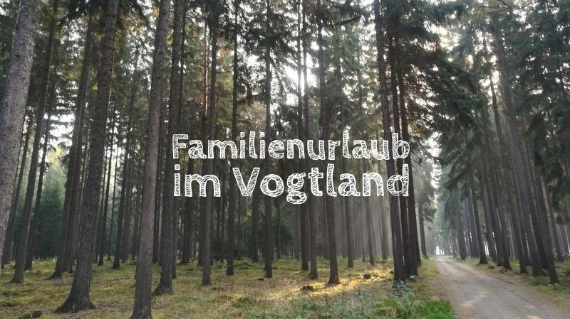 Familienurlaub im Vogtland, Sachsen