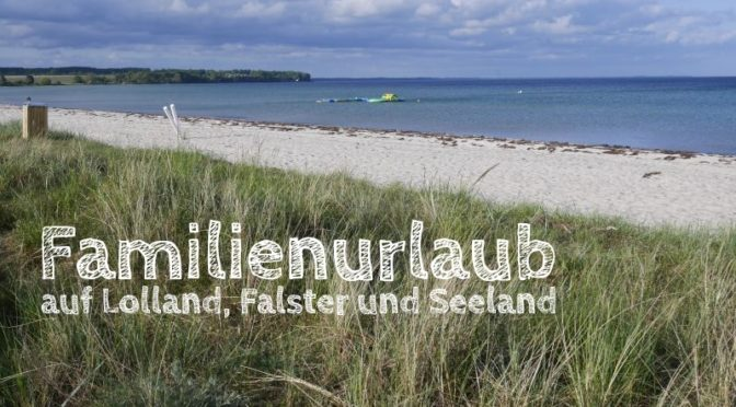 Familienurlaub in Dänemark, Lolland, Falster, Seeland
