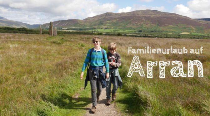 Isle of Arran mit Kindern: Schottland im Hosentaschenformat
