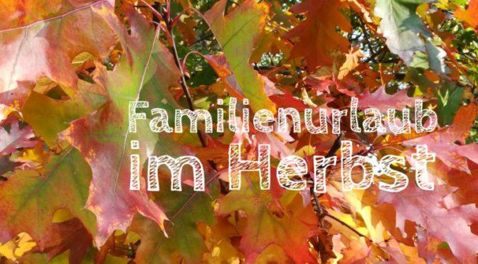 Herbstferien: 3 Reiseziele für Familienurlaub in Deutschland