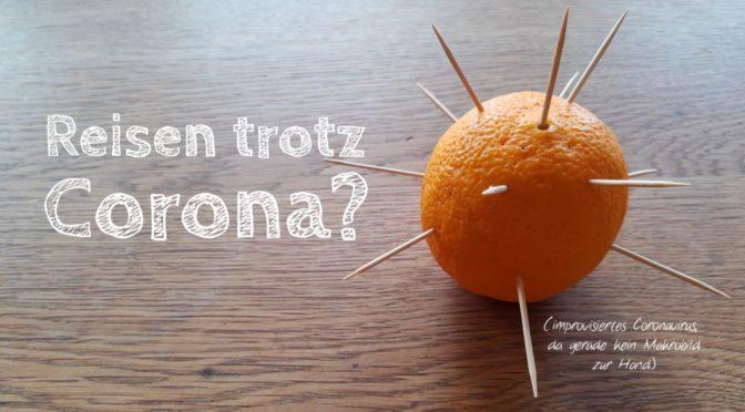 (Vorgezogene) Osterferien: Reisen trotz Corona?